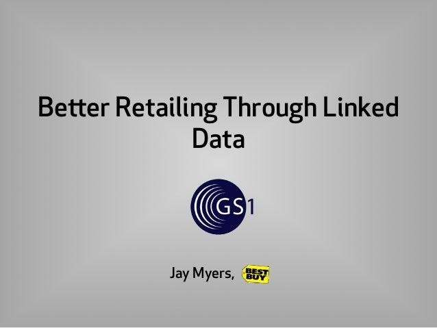 Better Retailing Through LinkedDataJay Myers,