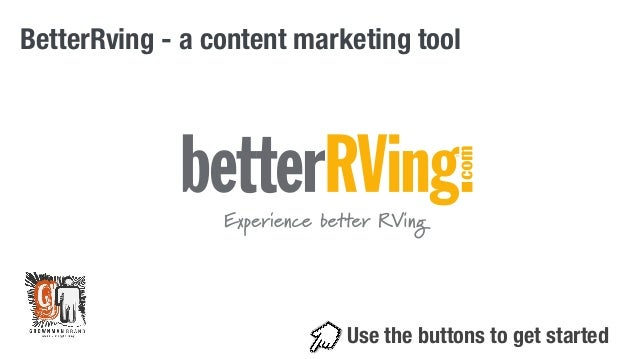 BetterRving - a content marketing tool  Use the buttons to get started