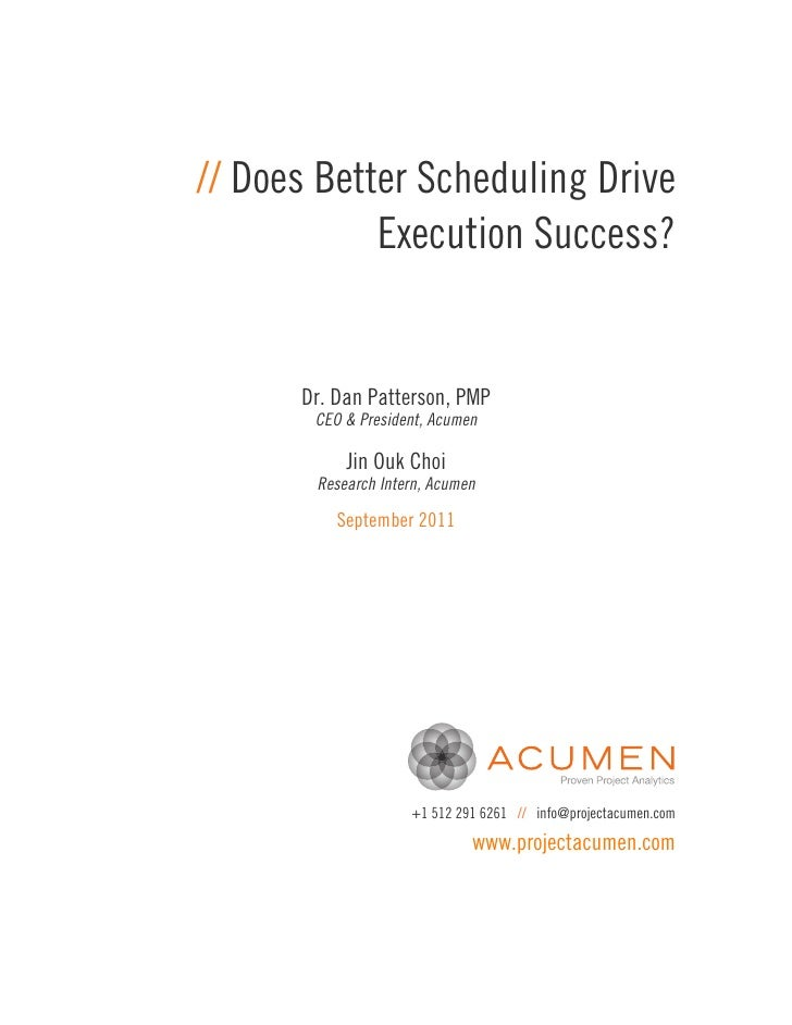// Does Better Scheduling Drive            Execution Success?      Dr. Dan Patterson, PMP       CEO & President, Acumen   ...