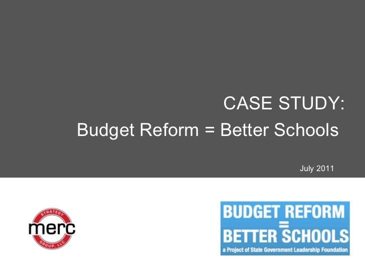 <ul><li>July 2011 </li></ul>CASE STUDY: Budget Reform = Better Schools
