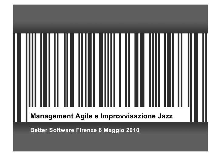 Management Agile e Improvvisazione Jazz Better Software Firenze 6 Maggio 2010