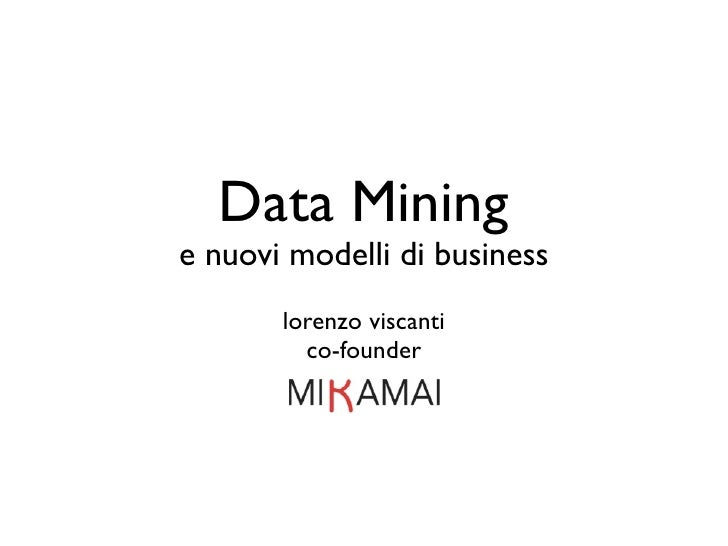 Data Mining e nuovi modelli di business        lorenzo viscanti          co-founder