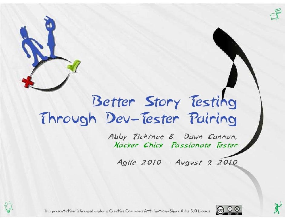Q               Better Story Testing     Through Dev-Tester Pairing                                       Abby Fichtner & ...