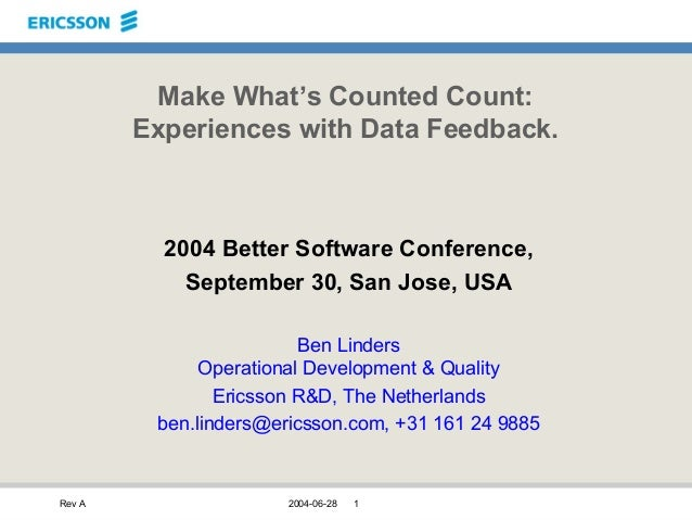 Rev A 2004-06-28 1 Make What's Counted Count: Experiences with Data Feedback. 2004 Better Software Conference, September 3...
