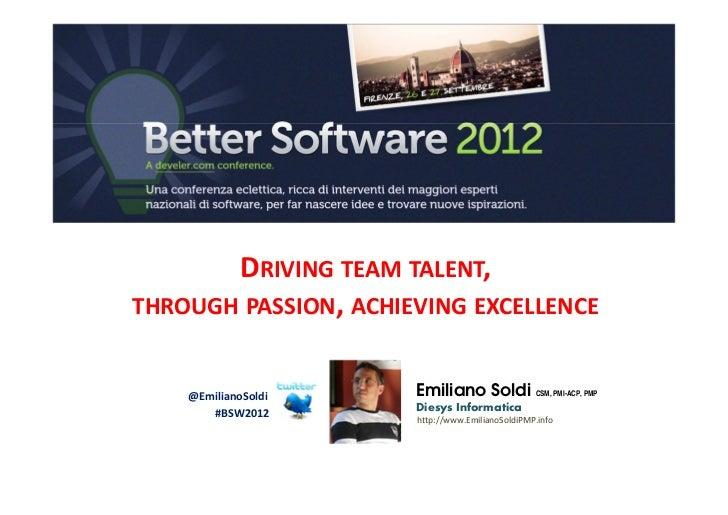 DRIVING TEAM TALENT,THROUGH PASSION, ACHIEVING EXCELLENCE    @EmilianoSoldi    Emiliano Soldi CSM, PMI-ACP, PMP           ...