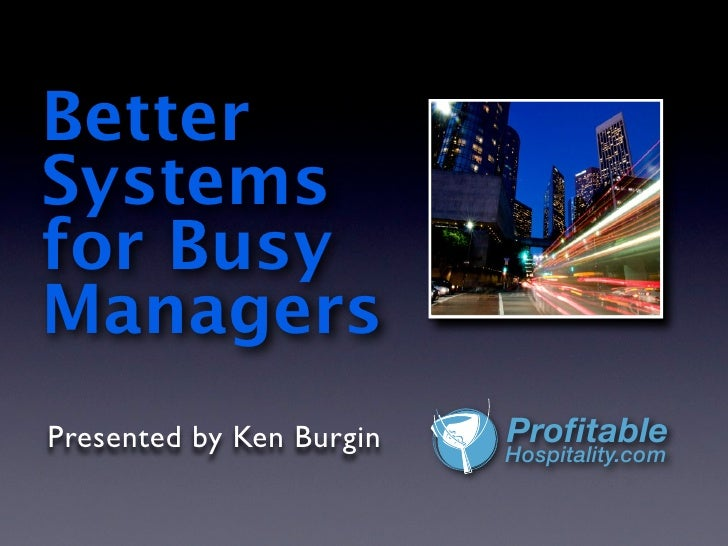 BetterSystemsfor BusyManagersPresented by Ken Burgin   Profitable                          Hospitality.com