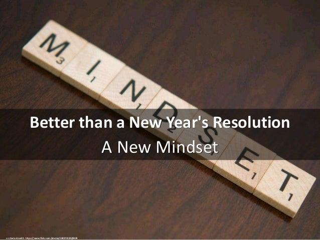 Better than a New Year's Resolution A New Mindset cc: davis.steve32 - https://www.flickr.com/photos/128573122@N05
