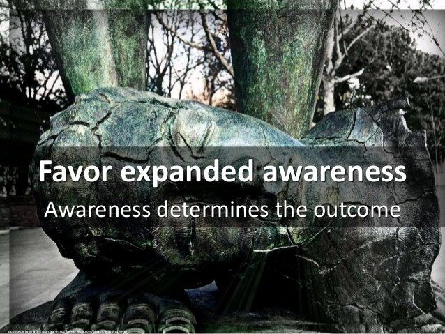 Favor expanded awareness Awareness determines the outcome cc: Jose Javier Martin Espartosa - https://www.flickr.com/photos...