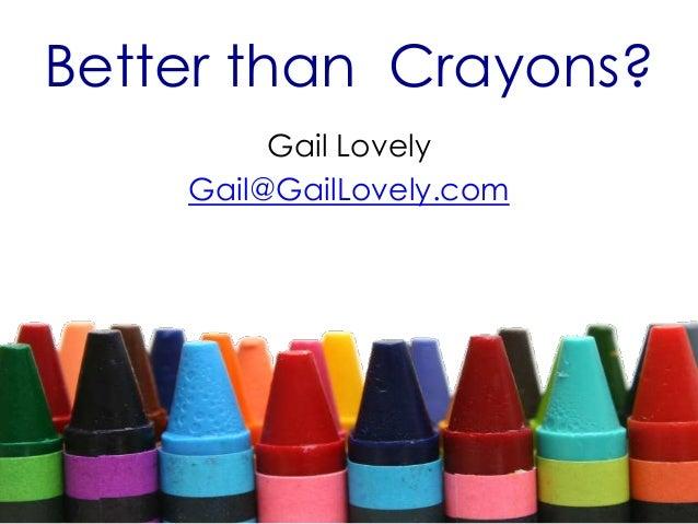 Better than Crayons? Gail Lovely Gail@GailLovely.com