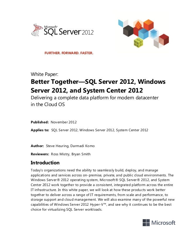 FURTHER. FORWARD. FASTER.White Paper:Better Together—SQL Server 2012, WindowsServer 2012, and System Center 2012Delivering...