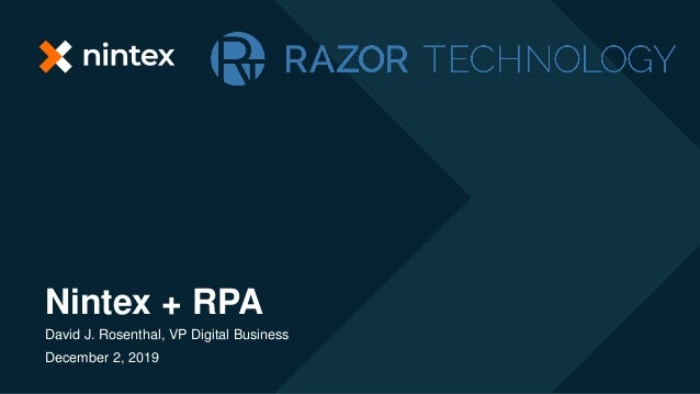 Nintex + RPA David J. Rosenthal, VP Digital Business December 2, 2019