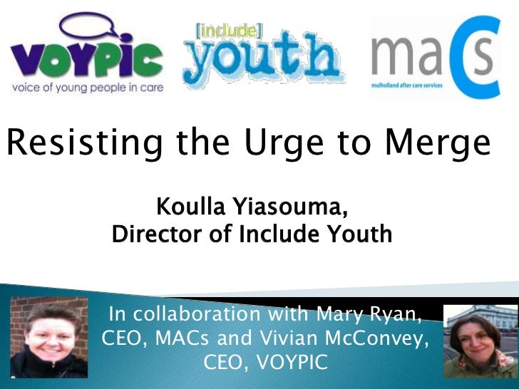 Resisting the Urge to Merge<br />Koulla Yiasouma, <br />Director of Include Youth<br />In collaboration with Mary Ryan, CE...