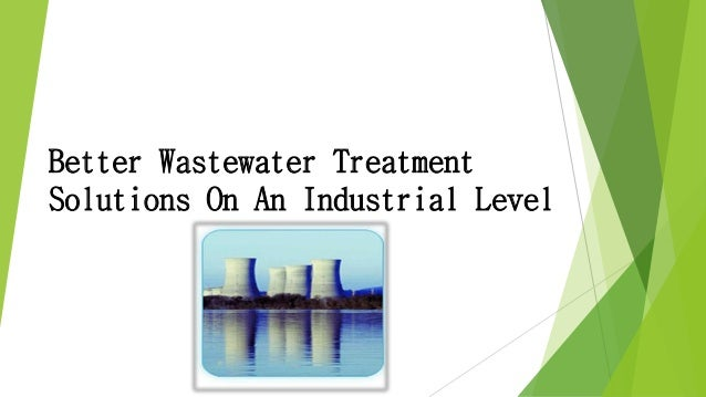 Better Wastewater Treatment Solutions On An Industrial Level