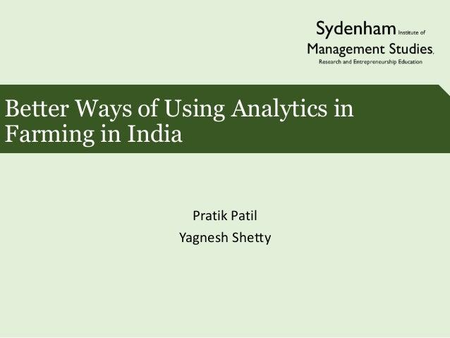 Better Ways of Using Analytics in Farming in India Pratik Patil Yagnesh Shetty