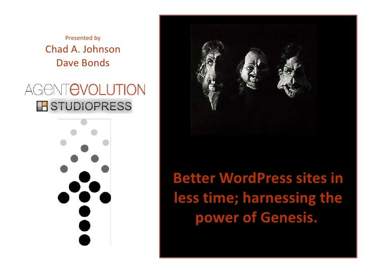 Presented by <br />Chad A. Johnson<br />Dave Bonds<br />Better WordPress sites in less time; harnessing the power of Genes...