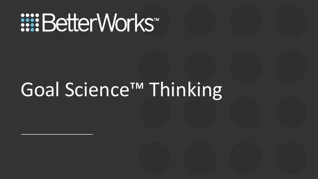 1 Goal Science™ Thinking