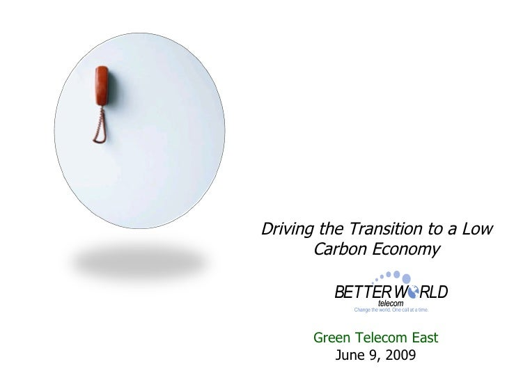 Driving the Transition to a Low Carbon Economy Green Telecom East June 9, 2009