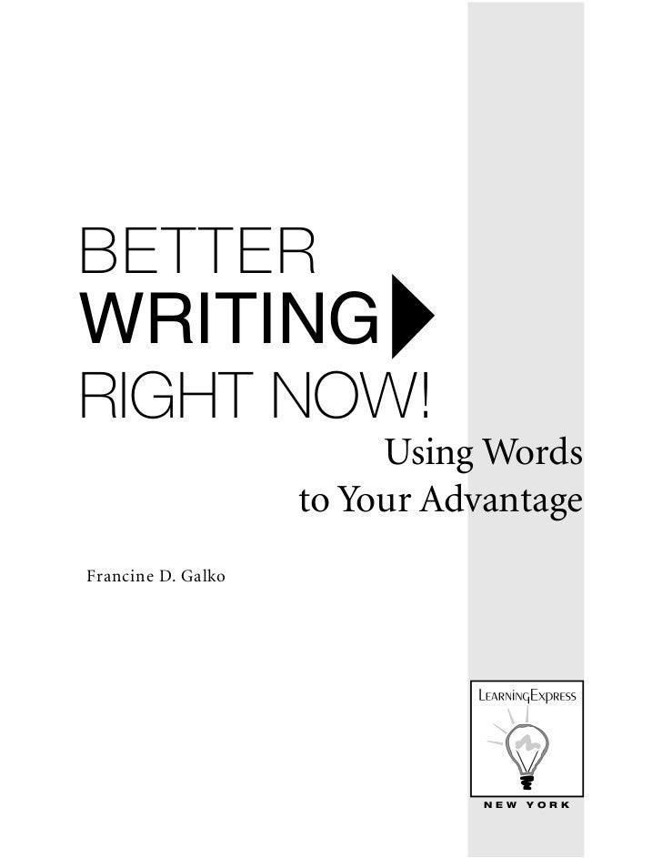 BETTERWRITINGRIGHT NOW!                         Using Words                    to Your AdvantageFrancine D. Galko         ...