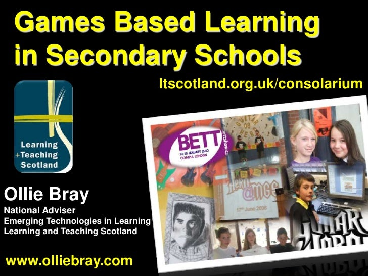 Games Based Learning in Secondary Schools<br />ltscotland.org.uk/consolarium<br />Ollie Bray<br />National Adviser <br />E...