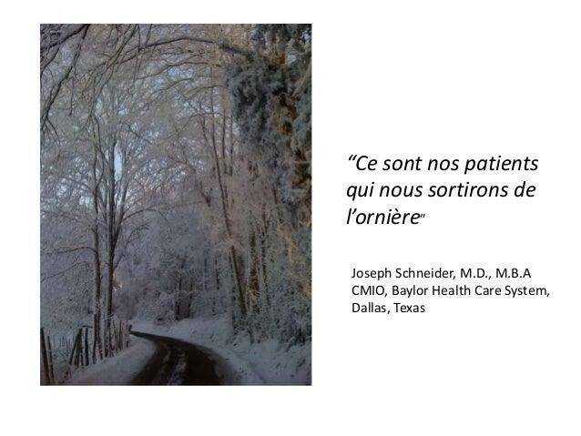 """""""Ce sont nos patients qui nous sortirons de l'ornière"""" Joseph Schneider, M.D., M.B.A CMIO, Baylor Health Care System, Dall..."""