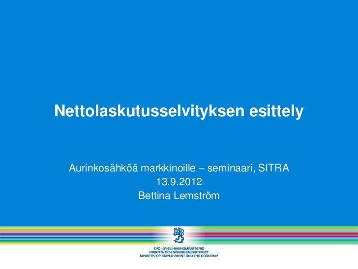 Nettolaskutusselvityksen esittely Aurinkosähköä markkinoille – seminaari, SITRA                  13.9.2012              Be...