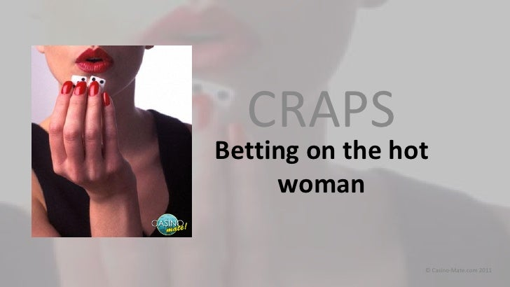 CRAPSBetting on the hot     woman                 © Casino-Mate.com 2011