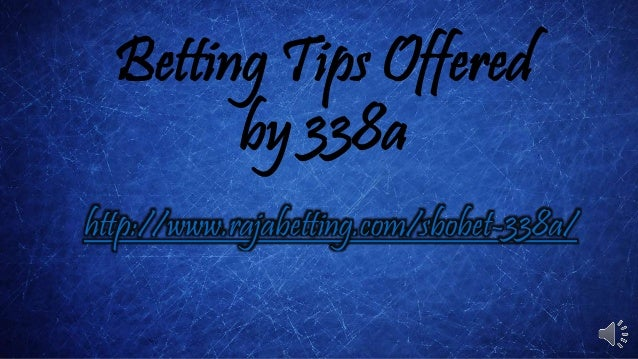 Betting Tips Offered by 338a http://www.rajabetting.com/sbobet-338a/