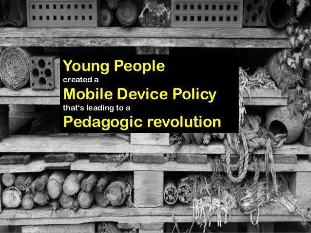 Young Peoplecreated aMobile Device Policythat's leading to aPedagogic revolution