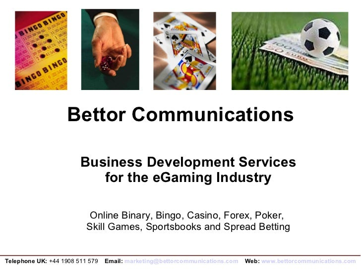 Bettor Communications Business Development Services  for the eGaming Industry Online Binary, Bingo, Casino, Forex, Poker, ...