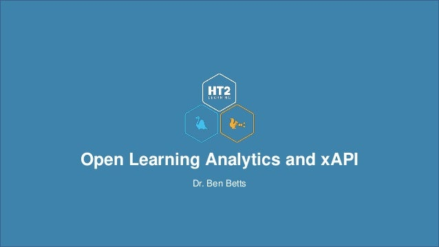 Open Learning Analytics and xAPI Dr. Ben Betts