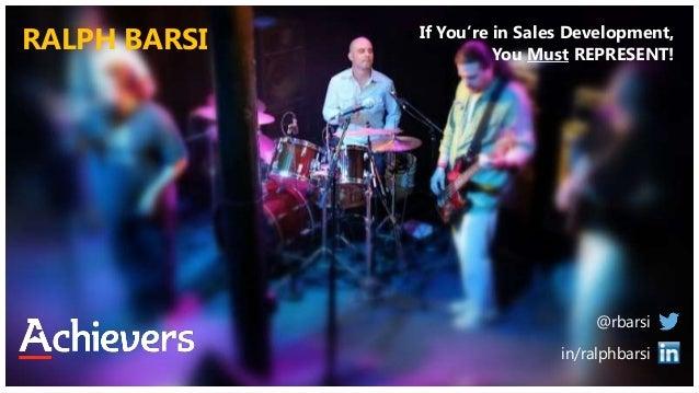 RALPH BARSI @rbarsi in/ralphbarsi If You're in Sales Development, You Must REPRESENT!