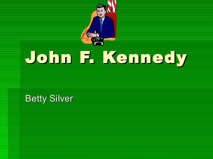 John F. Kennedy Betty Silver