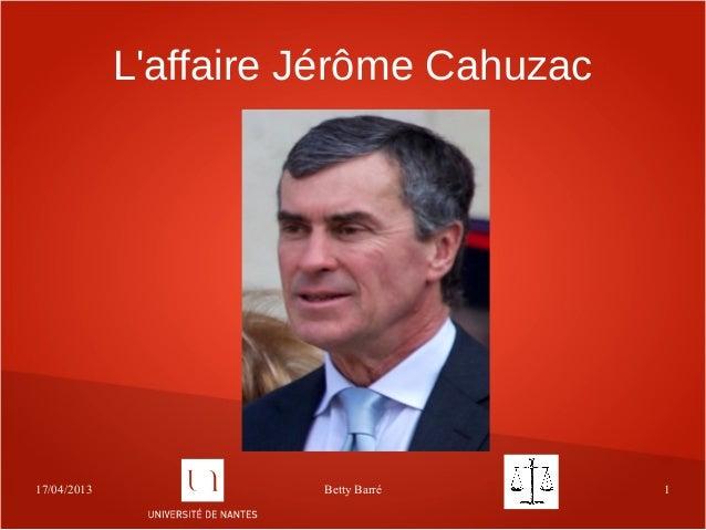 17/04/2013 Betty Barré 1Laffaire Jérôme Cahuzac