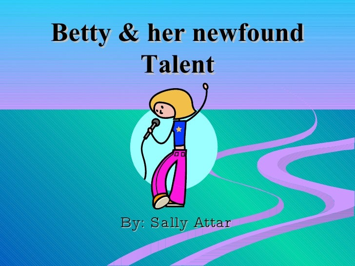 Betty & her newfound Talent By: Sally Attar