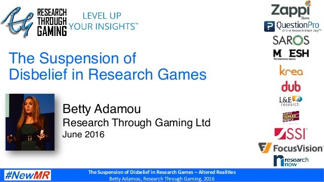 The  Suspension  of  Disbelief  in  Research  Games  –  Altered  Reali:es   Be#y  Adamou,  Researc...