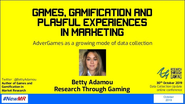 Twitter : @BettyAdamou Author of Games and Gamification in Market Research 30th October 2019 Data Collection Update online...