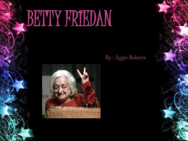 Betty Friedan<br />By : Aggie Roberts<br />