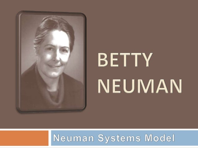 Objectives   Explore credentials, theoretical sources,    and historical perspective of Betty    Neuman   Review concept...