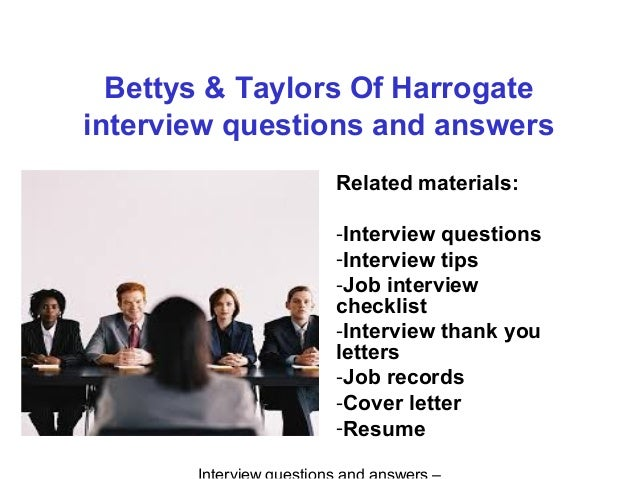 Bettys & Taylors Of Harrogate interview questions and answers Related materials: -Interview questions -Interview tips -Job...