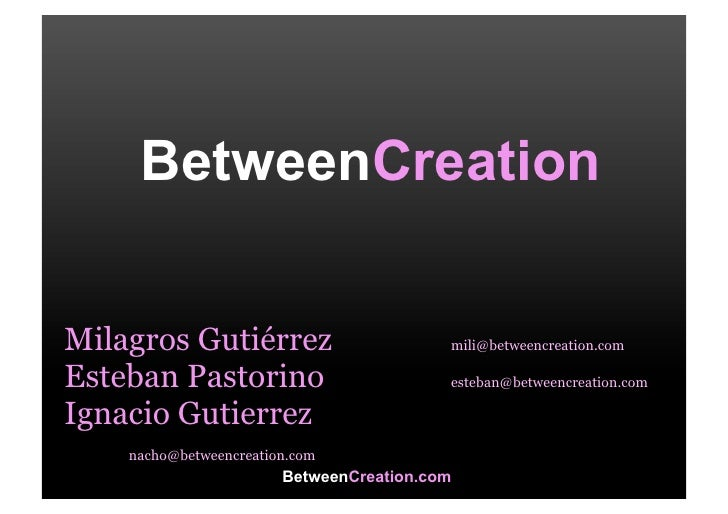 BetweenCreation   Milagros Gutiérrez                        mili@betweencreation.com  Esteban Pastorino                   ...