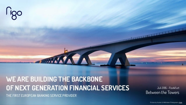 WE ARE BUILDING THE BACKBONE OF NEXT GENERATION FINANCIAL SERVICES THE FIRST EUROPEAN BANKING SERVICE PROVIDER Juli 2015 -...