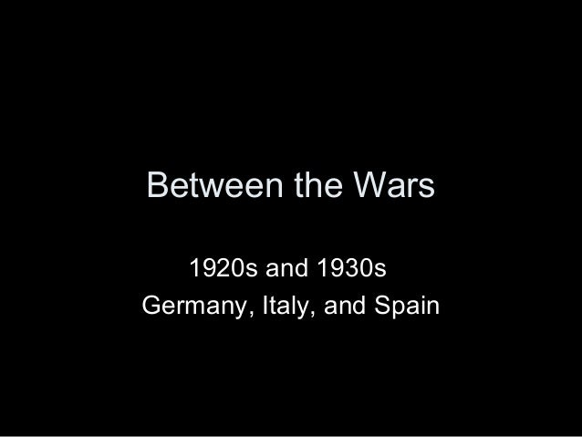 Between the Wars1920s and 1930sGermany, Italy, and Spain