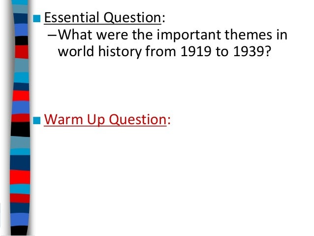 ■Essential Question: –What were the important themes in world history from 1919 to 1939? ■Warm Up Question: