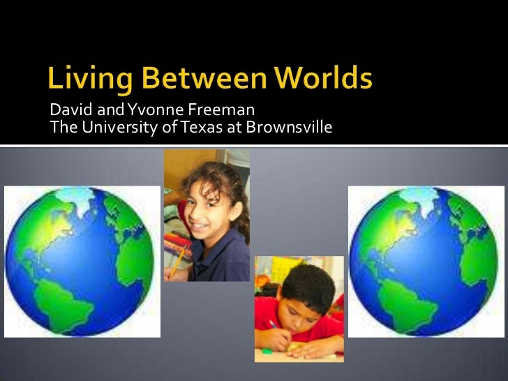 Living Between Worlds<br />David and Yvonne Freeman<br />The University of Texas at Brownsville<br />