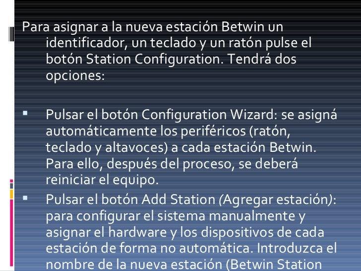 <ul><li>Para asignar a la nueva estación Betwin un identificador, un teclado y un ratón pulse el botón Station Configurati...