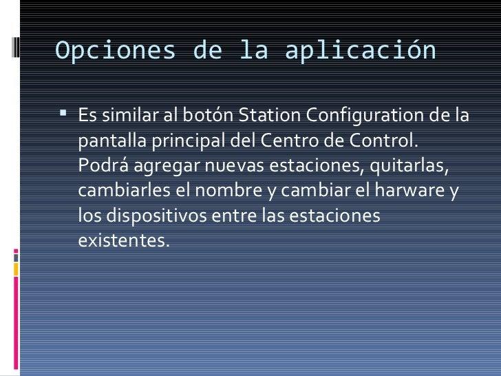Opciones de la aplicación  <ul><li>Es similar al botón Station Configuration de la pantalla principal del Centro de Contro...