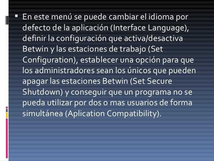 <ul><li>En este menú se puede cambiar el idioma por defecto de la aplicación (Interface Language), definir la configuració...