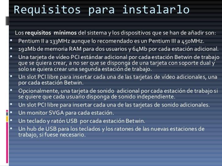 Requisitos para instalarlo <ul><li>Los  requisitos  mínimos  del sistema y los dispositivos que se han de añadir son: </li...