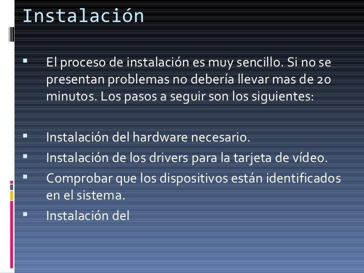 Instalación <ul><li>El proceso de instalación es muy sencillo. Si no se presentan problemas no debería llevar mas de 20 mi...