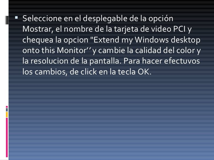 <ul><li>Seleccione en el desplegable de la opción Mostrar, el nombre de la tarjeta de video PCI y chequea la opcion &quot;...